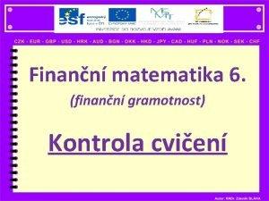 Finann matematika 6 finann gramotnost Kontrola cvien Kontrola