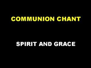 COMMUNION CHANT SPIRIT AND GRACE 1 Spirit and