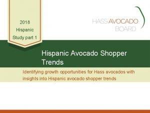 2018 Hispanic Study part 1 Hispanic Avocado Shopper