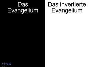Das Evangelium GZD Das invertierte Evangelium Das Evangelium
