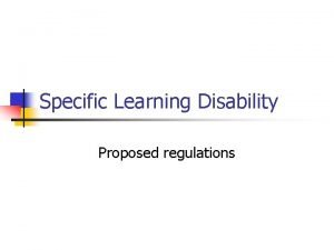 Specific Learning Disability Proposed regulations Specific learning disability
