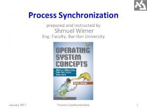 Process Synchronization prepared and instructed by Shmuel Wimer