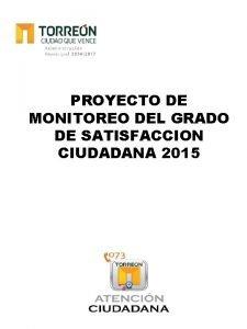 PROYECTO DE MONITOREO DEL GRADO DE SATISFACCION CIUDADANA