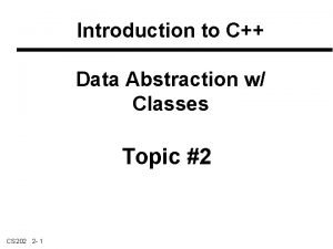 Introduction to C Data Abstraction w Classes Topic