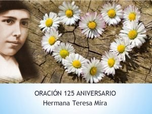 ORACIN 125 ANIVERSARIO Hermana Teresa Mira Maana sbado