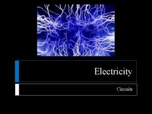 Electricity Circuits Simple Circuits Series Circuits If you