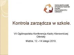 Kontrola zarzdcza w szkole VII Oglnopolska Konferencja Kadry