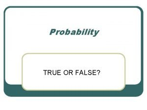 Probability TRUE OR FALSE TRUE OR FALSE l