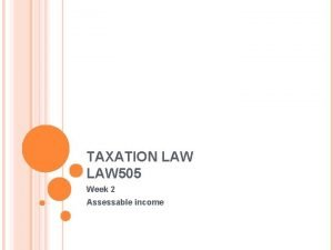 TAXATION LAW 505 Week 2 Assessable income INCOME