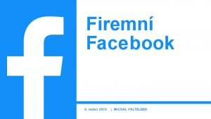 Firemn Facebook 6 leden 2019 MICHAL FALTEJSEK Obsah