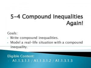 5 4 Compound Inequalities Again Goals Write compound