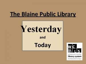 The Blaine Public Library Yesterday and Today Library