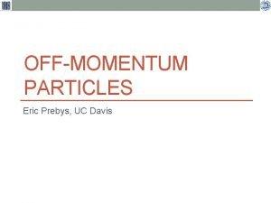 OFFMOMENTUM PARTICLES Eric Prebys UC Davis USPAS Fundamentals