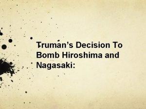 Trumans Decision To Bomb Hiroshima and Nagasaki Nuclear