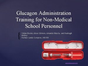Glucagon Administration Training for NonMedical School Personnel Celine