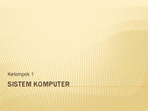 Kelompok 1 SISTEM KOMPUTER DEFINISI Sistem adalah Suatu