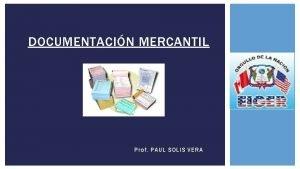 DOCUMENTACIN MERCANTIL Prof PAUL SOLIS VERA DOCUMENTACIN MERCANTIL