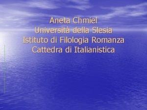 Aneta Chmiel Universit della Slesia Istituto di Filologia