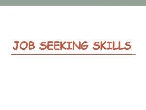 JOB SEEKING SKILLS Job Seeking Skills Procedures for