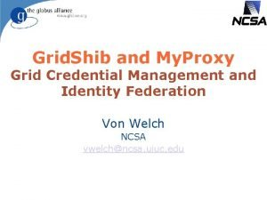 Grid Shib and My Proxy Grid Credential Management