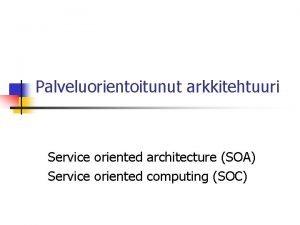 Palveluorientoitunut arkkitehtuuri Service oriented architecture SOA Service oriented