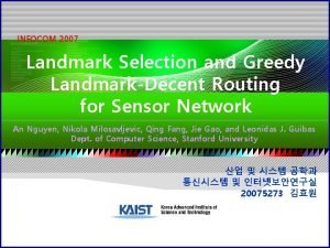 INFOCOM 2007 Landmark Selection and Greedy LandmarkDecent Routing