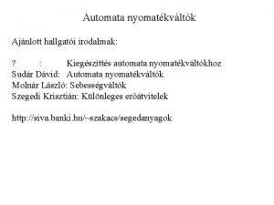 Automata nyomatkvltk Ajnlott hallgati irodalmak Kiegsztts automata nyomatkvltkhoz