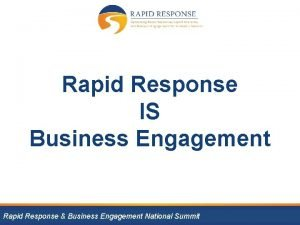 Rapid Response IS Business Engagement Rapid Response Business