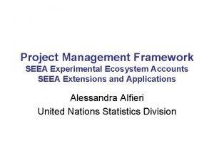 Project Management Framework SEEA Experimental Ecosystem Accounts SEEA