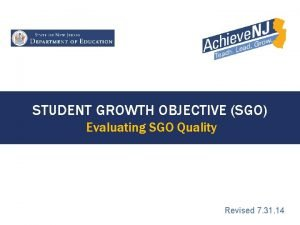 STUDENT GROWTH OBJECTIVE SGO Evaluating SGO Quality Revised