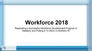 Workforce 2018 Replicating a Successful Workforce Development Program