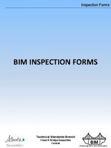 Inspection Forms BIM INSPECTION FORMS Technical Standards Branch