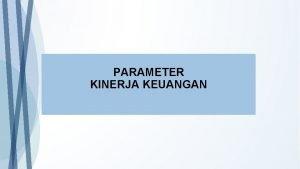 PARAMETER KINERJA KEUANGAN Laporan Keuangan Financial statements 1