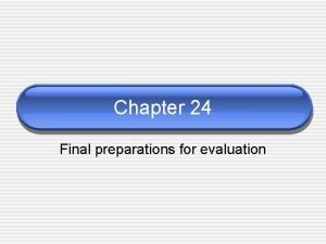 Chapter 24 Final preparations for evaluation Completing preparations