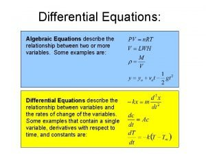Differential Equations Algebraic Equations describe the relationship between