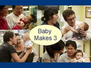 Baby Makes 3 Baby Makes 3 Well worth