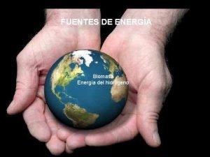 FUENTES DE ENERGA Biomasa Energa del hidrgeno ENERGA