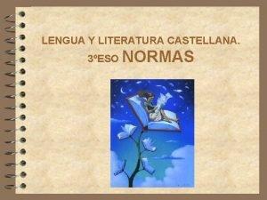 LENGUA Y LITERATURA CASTELLANA 3ESO NORMAS LENGUA Y