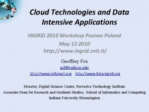 Cloud Technologies and Data Intensive Applications INGRID 2010