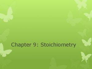 Chapter 9 Stoichiometry Composition Stoichiometry Deals with the