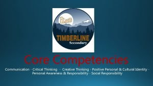 Core Competencies Communication Critical Thinking Creative Thinking Positive