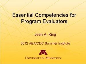 Essential Competencies for Program Evaluators Jean A King