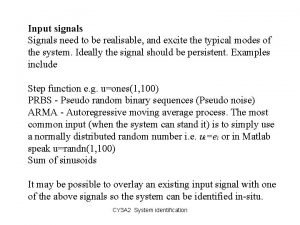 Input signals Signals need to be realisable and