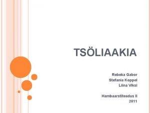 TSLIAAKIA Rebeka Gabor Stefania Koppel Liina Viksi Hambaarstiteadus
