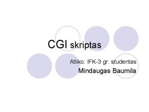 CGI skriptas Atliko IFK3 gr studentas Mindaugas Baumila