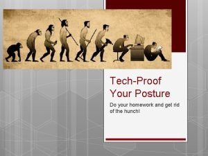 TechProof Your Posture Do your homework and get