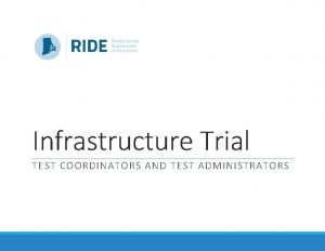 Infrastructure Trial TEST COORDINATORS AND TEST ADMINISTRATORS Topics