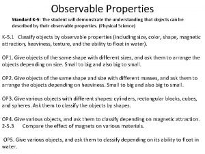 Observable Properties Standard K5 The student will demonstrate