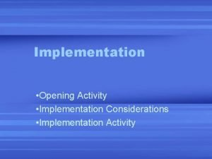 Implementation Opening Activity Implementation Considerations Implementation Activity Opening