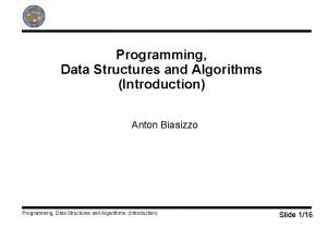 Programming Data Structures and Algorithms Introduction Anton Biasizzo